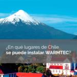 ¿En qué lugares de Chile puedo instalar Warmtec?