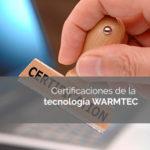 Certificaciones de la Tecnología Warmtec